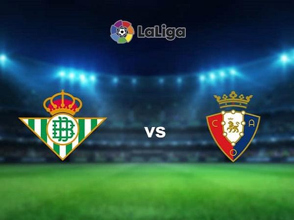 Soi kèo Real Betis vs Osasuna – 03h00 02/02, VĐQG Tây Ban Nha