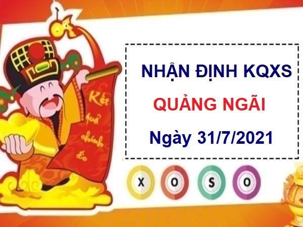Nhận định KQXSQNG ngày 31/7/2021 chốt số Quảng Ngãi